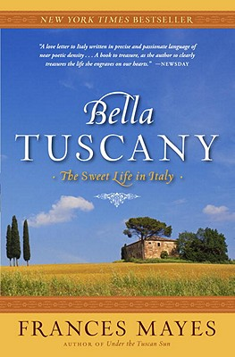 Bella Tuscany By Mayes, Frances