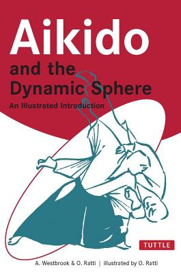 Aikido and the Dynamic Sphere By Westbrook, Adele/ Ratti, Oscar